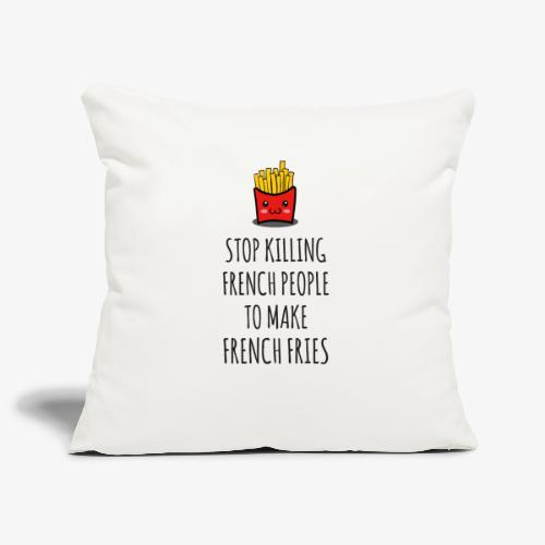 Stop killing french people to make french fries - Sofakissenbezug 44 x 44 cm
