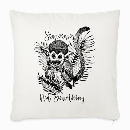 Someone Not Something Monkey - Sofa pillowcase 17,3'' x 17,3'' (45 x 45 cm)