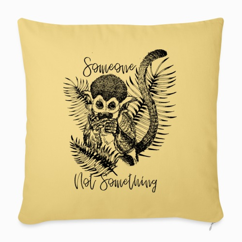 Someone Not Something Monkey - Sofa pillowcase 17,3'' x 17,3'' (45 x 45 cm)