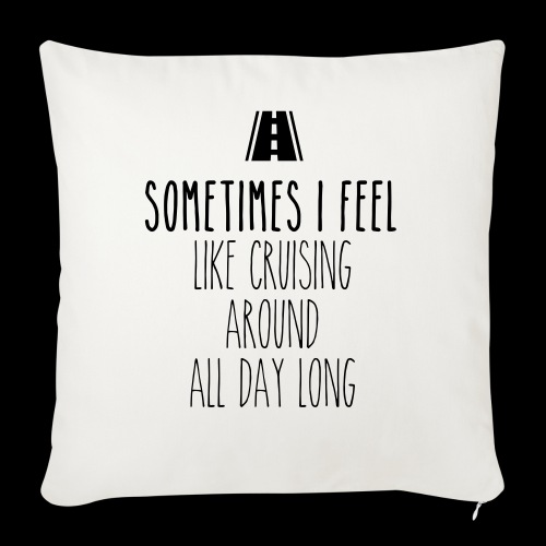 Sometimes I feel like I cruising around all day - Sofakissenbezug 44 x 44 cm