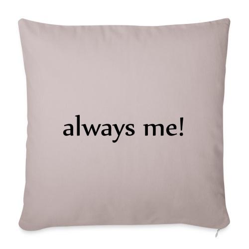 Always me! - Sofakissenbezug 44 x 44 cm
