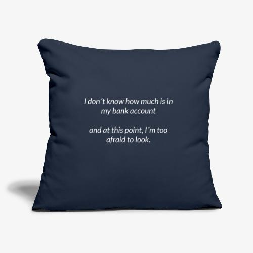 Afraid To Look At Bank Account - Sofa pillowcase 17,3'' x 17,3'' (45 x 45 cm)