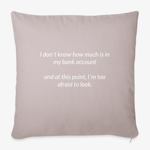 Afraid To Look At Bank Account - Sofa pillowcase 17,3'' x 17,3'' (45 x 45 cm)