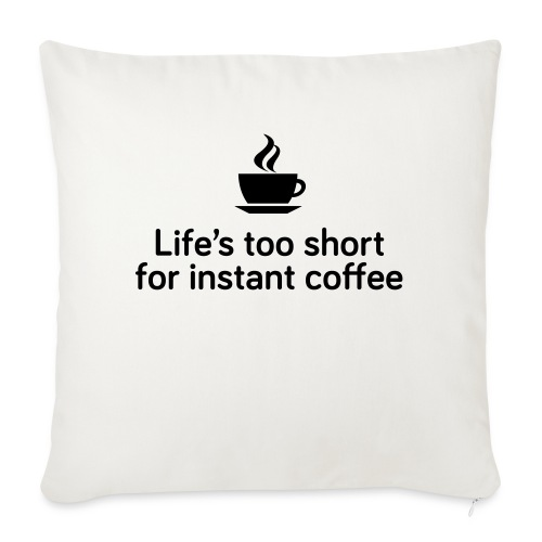 Life's too short for instant coffee - large - Sofa pillowcase 17,3'' x 17,3'' (45 x 45 cm)