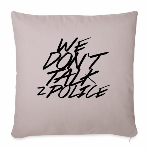 dont talk to police - Sofakissenbezug 44 x 44 cm