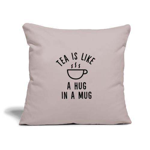 Tea is like a hug in a mug. - Sofakissenbezug 44 x 44 cm