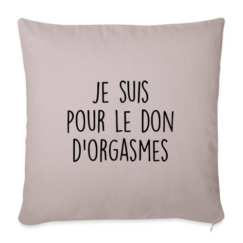 Je suis pour le don d'orgasme - Housse de coussin décorative 45x 45cm