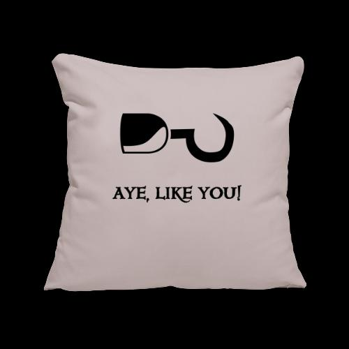 ~ Aye, like you! ~ - Sofakissenbezug 44 x 44 cm