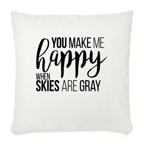 You make me happy when skies are gray - Sofakissenbezug 44 x 44 cm