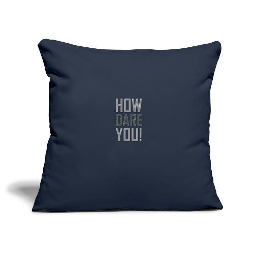 HOW DARE YOU - Sohvatyynyn päällinen 45 x 45 cm