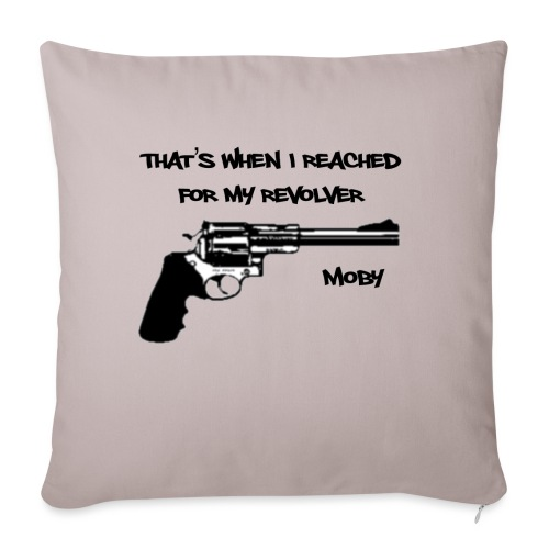 That's When I Reached For My Revolver [Moby] - Sofa pillowcase 17,3'' x 17,3'' (45 x 45 cm)