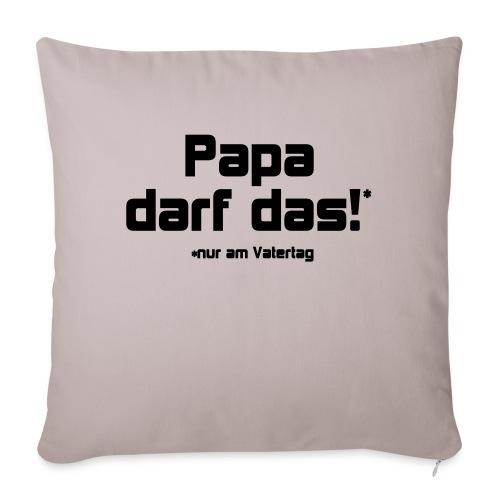 Papa darf das - Sofakissenbezug 44 x 44 cm
