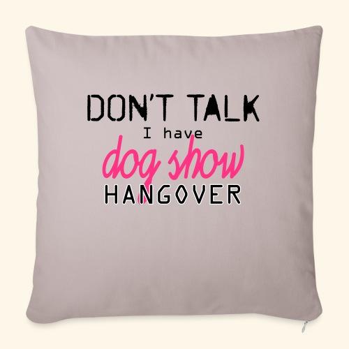 Dog show hangover - Sohvatyynyn päällinen 45 x 45 cm