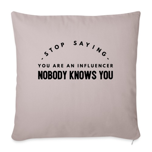 Influencer ? Nobody knows you - Sofa pillowcase 17,3'' x 17,3'' (45 x 45 cm)