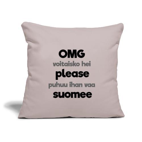 OMG please puhutaa suomee, musta - Sohvatyynyn päällinen 45 x 45 cm