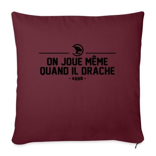On Joue Même Quand Il Dr - Sofa pillowcase 17,3'' x 17,3'' (45 x 45 cm)