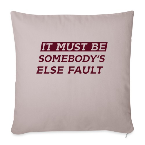 It must be somebody else fault - Sofakissenbezug 44 x 44 cm