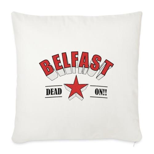 Belfast - Dead On!! - Sofa pillowcase 17,3'' x 17,3'' (45 x 45 cm)