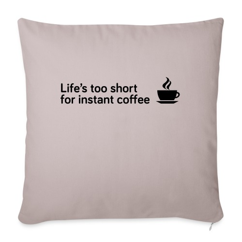 Coffee Life's Too Short - Sofa pillowcase 17,3'' x 17,3'' (45 x 45 cm)
