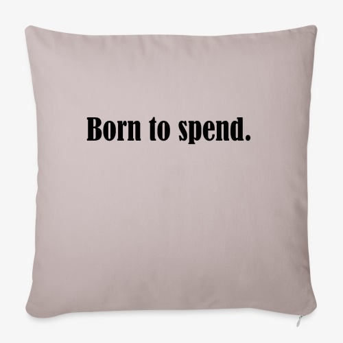 BORN TO SPEND - Copricuscino per divano, 45 x 45 cm