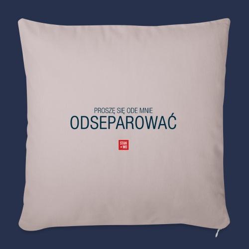 PROSZE SIE ODE MNIE ODSEPAROWAC - napis ciemny - Poszewka na poduszkę 45 x 45 cm