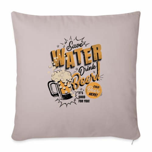 Save Water Drink Beer Drink water instead of beer - Sofa pillowcase 17,3'' x 17,3'' (45 x 45 cm)