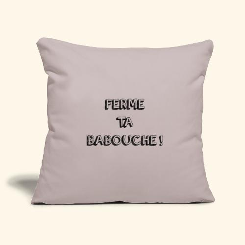 Tee-shirt ( FERME TA BABOUCHE ! ) - Housse de coussin décorative 45x 45cm