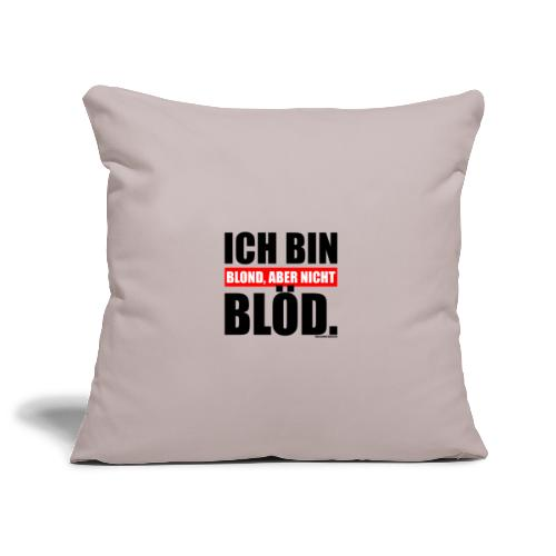 Spruch Ich bin blond, aber nicht blöd - b-o-w - Sofakissenbezug 44 x 44 cm