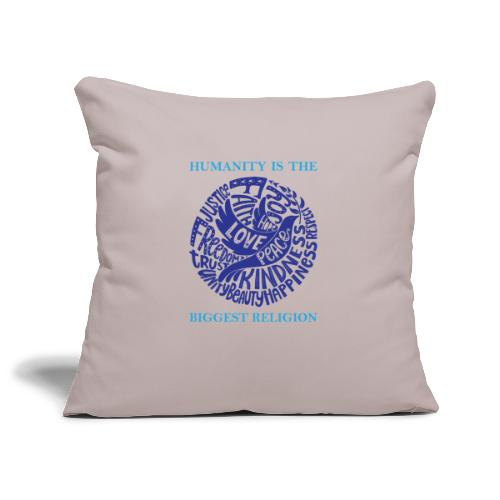 Humanity Is the Biggest Religion - Sofa pillowcase 17,3'' x 17,3'' (45 x 45 cm)