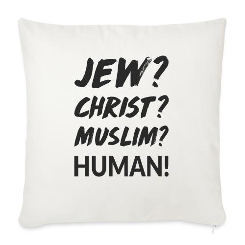 Jew? Christ? Muslim? Human! - Sofakissenbezug 44 x 44 cm