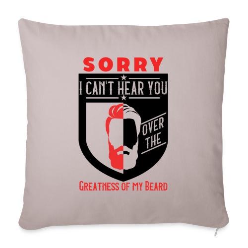 Sorry I Can't Hear You Over My Beard - Sofakissenbezug 44 x 44 cm
