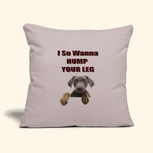 Dog So wanna Humo your Leg - Sofa pillowcase 17,3'' x 17,3'' (45 x 45 cm)