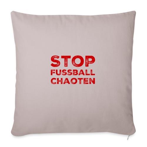 Stop Fussball Chaoten - Sofakissenbezug 44 x 44 cm