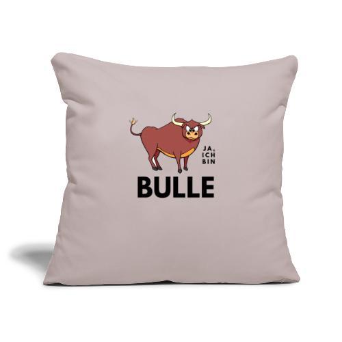 Ja, ich bin Bulle - Sofakissenbezug 44 x 44 cm