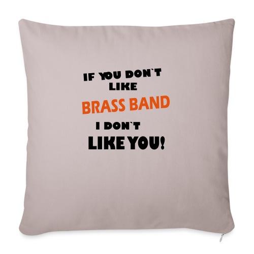 If you don`t like Brass Band - Sofaputetrekk 45 x 45 cm