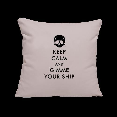 keep calm and gimme your ship - Sofakissenbezug 44 x 44 cm