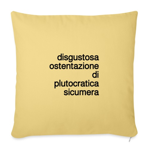 disgustosa ostentazione di plutocratica sicumera - Copricuscino per divano, 45 x 45 cm