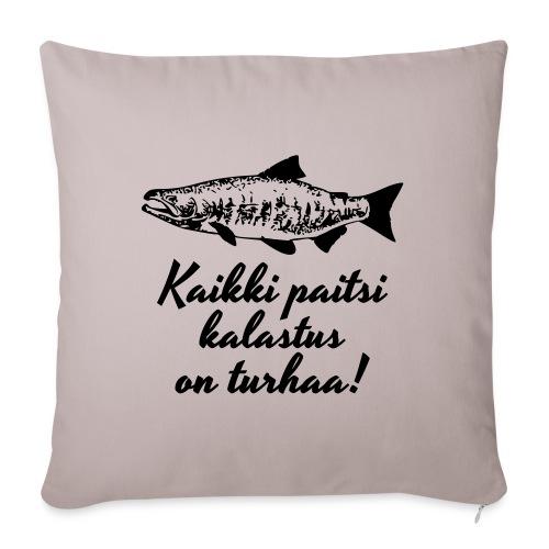 kaikki paitsi kalastus on turhaa - Sohvatyynyn päällinen 45 x 45 cm
