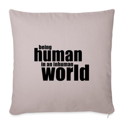 Being human in an inhuman world - Sofa pillowcase 17,3'' x 17,3'' (45 x 45 cm)