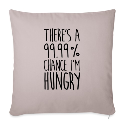 There`s a 99,99% Chance I'm Hungry - Sofakissenbezug 44 x 44 cm