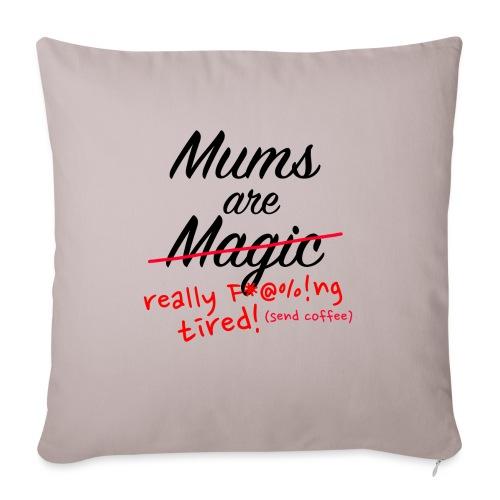 Mums are Magic ... really F * @%! Ng tired! - Sofa pillowcase 17,3'' x 17,3'' (45 x 45 cm)