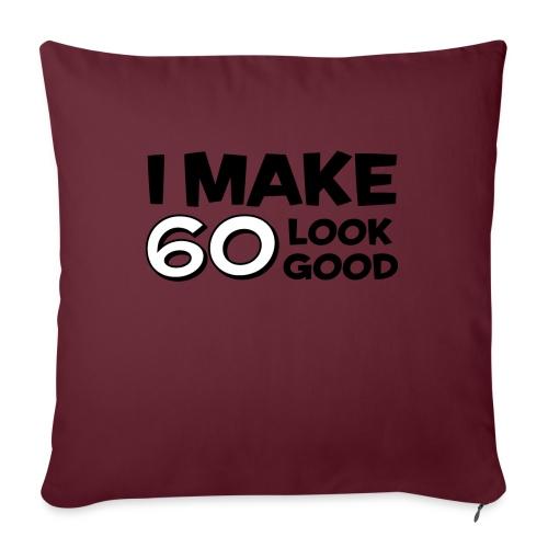I MAKE 60 LOOK GOOD! - Sofa pillowcase 17,3'' x 17,3'' (45 x 45 cm)