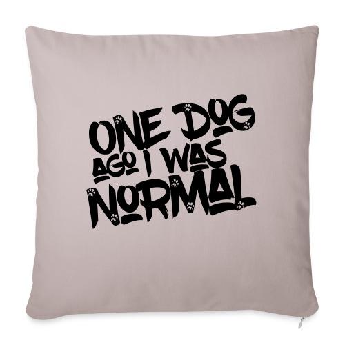 One Dog ago I was normal - Hunde - Design Geschenk - Sofakissenbezug 44 x 44 cm