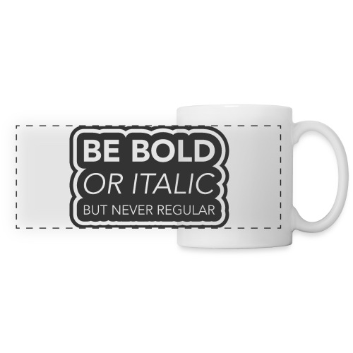 Be bold, or italic but never regular - Panoramamok
