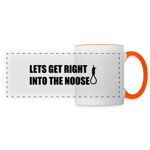 LETS GET RIGHT INTO THE NOOSE Cup - Panoramic Mug
