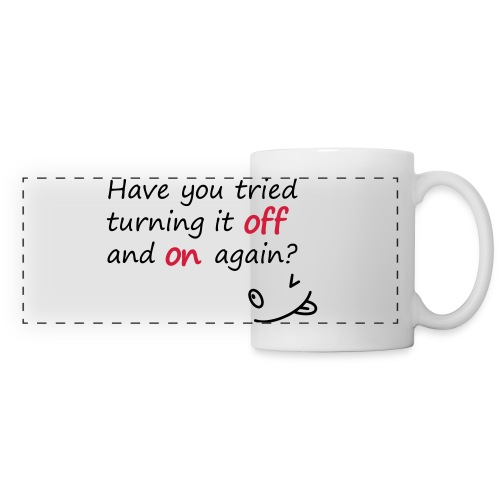 Have you tried turning it off and on again? - Tazza con vista