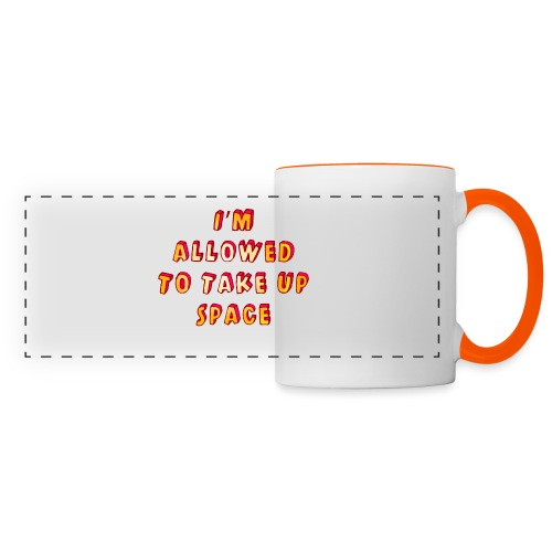 I m allowed to take up space - Panoramic Mug