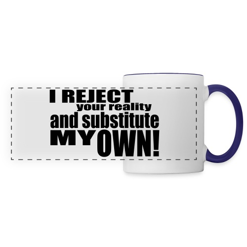 I reject your reality and substitute my own - Panoramic Mug