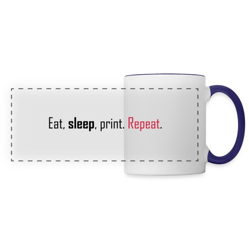 Eat, sleep, print. Repeat. - Panoramic Mug