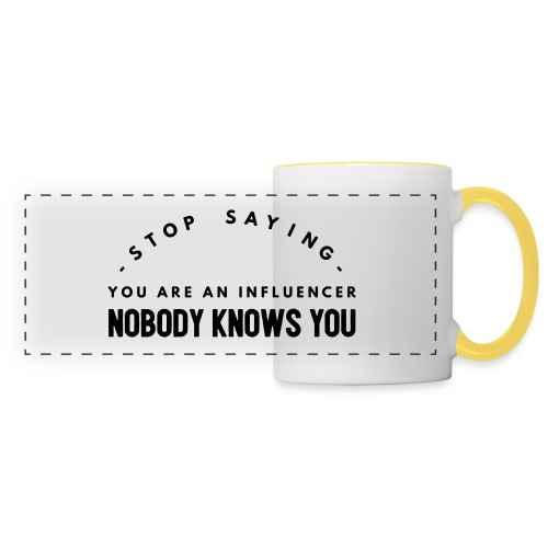Influencer ? Nobody knows you - Panoramic Mug
